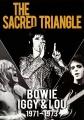 David Bowie, Iggy Pop & Lou Reed: The Sacred Triangle 1971 - 1973